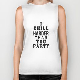 I Chill Harder Than You Party black and white monochrome typography poster design home wall decor Biker Tank