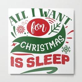 All I Want For Christmas Is Sleep Sarcastic Funny Metal Print