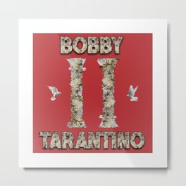 LOGIC: BOBBY TARANTINO II Metal Print