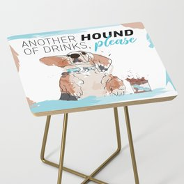 ANOTHER HOUND OF DRINKS, PLEASE Side Table