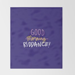 Good Morning Riddance Throw Blanket