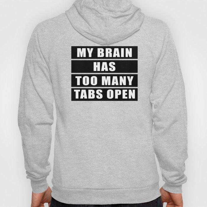 My brain has too many tabs open Hoody