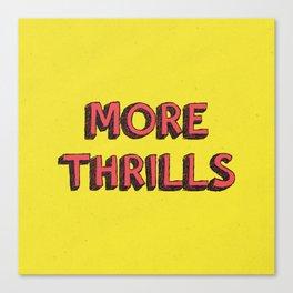 More Thrills Canvas Print