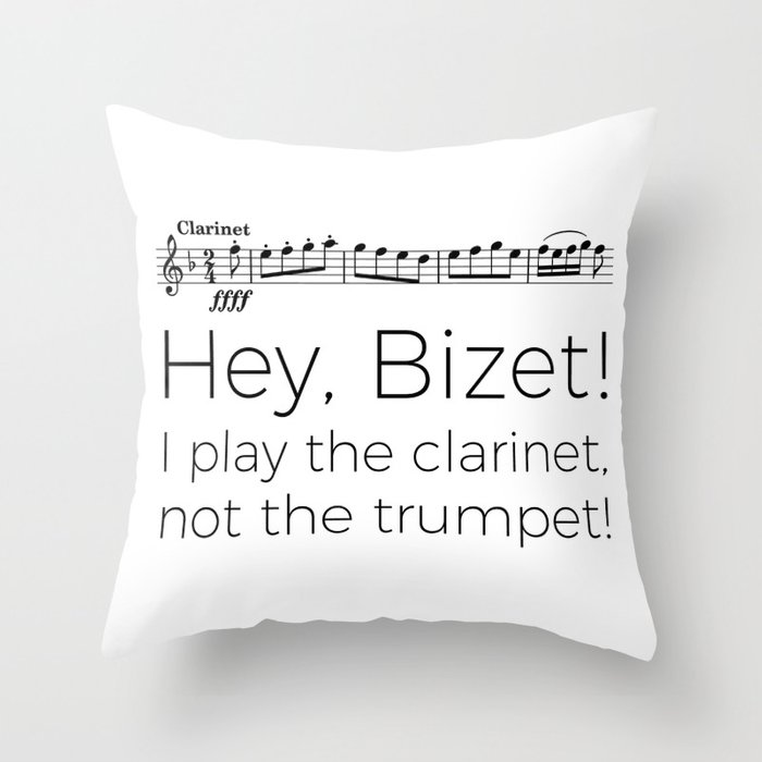 Hey Bizet! I play the clarinet, not the trumpet! Throw Pillow
