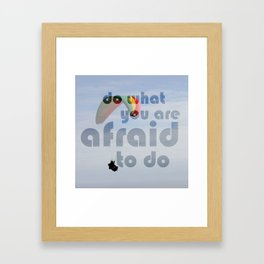 Do what you are afraid to do Framed Art Print