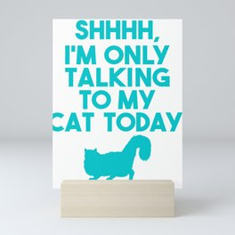 Cat Lover Shhhh Only Talking to My Cat Today Mini Art Print