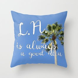 Los Angeles Is Always a Good Idea! Throw Pillow
