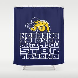 Nothing is over until you stop trying Life Inspirational Motivational Quote Art Shower Curtain