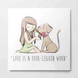 Love is a Four-Legged Word Metal Print