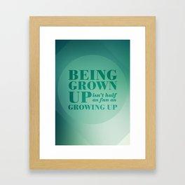 13. Being grown up isn't half as fun as growing up Framed Art Print