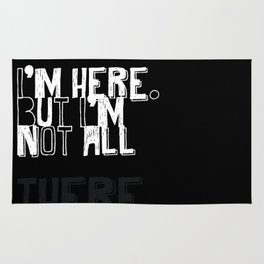 I'm Here, But I'm Not All...There. Rug