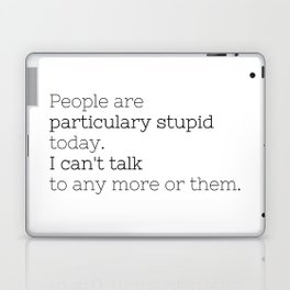 People are particulary stupid today - GG Collection Laptop & iPad Skin
