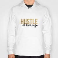 hustle Hoodies featuring Hustle by OhSoFabulous