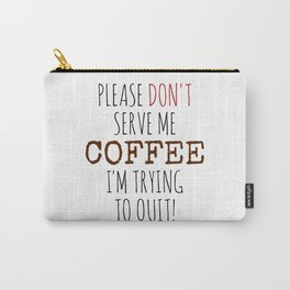 Quitting Coffee Carry-All Pouch
