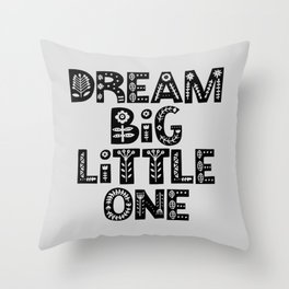 Dream Big Little One inspirational nursery art black and white typography poster home wall decor Throw Pillow