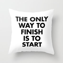 The only way to finish is to start Throw Pillow