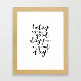 Printable Art,Today Is A Good Day For A Good Day, Motivational Quote,Office Decor,Happy,Inspired Framed Art Print