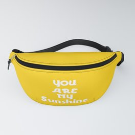 You Are My Sunshine Fanny Pack