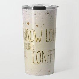 Text Art THROW LOVE AROUND LIKE CONFETTI | glittering colors Travel Mug