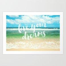 live your dreams Art Print