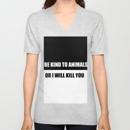 be kind to animals or i will kill you funny quote Unisex V-Neck