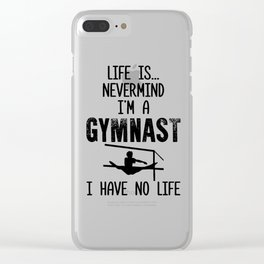 I'm a Gymnast I Have No Life Gymnastics Clear iPhone Case