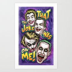 That The Joke Was On Me Art Print