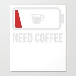 Need Coffee I'm tired Low Battery Workaholic Canvas Print