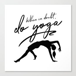When In Doubt Do Yoga Canvas Print
