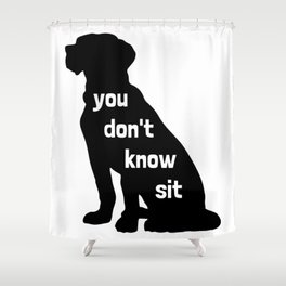 You Don't Know Sit Shower Curtain