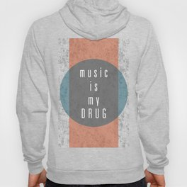 Music Is My Drug Hoody