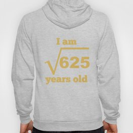 I Am 25 Years Old Square Root Funny 25th Birthday Hoody