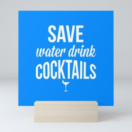 Save Water Drink Cocktails, Funny, Quote Mini Art Print