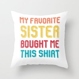 My favorite sister bought me this shirt Throw Pillow