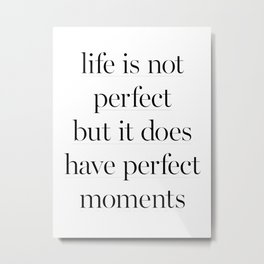 Life Is Not Perfect Metal Print