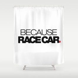 BECAUSE RACE CAR V1 HQvector Shower Curtain
