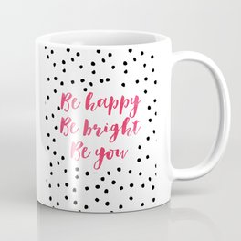 Printable Art,Be Happy Be Bright Be You,Nursery Decor,Motivational Poster,Inspirational Quote Coffee Mug