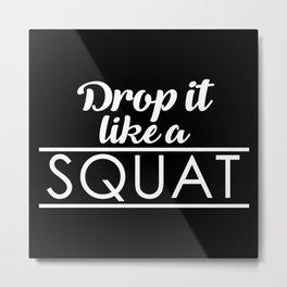 Drop It LIke a Squat Metal Print