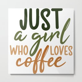 Just a girl who loves coffee  quote gift Metal Print