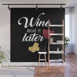 Wine About It Later Wall Mural