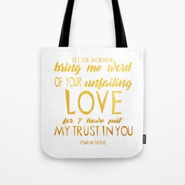 Let the morning bring me word of your unfailing Tote Bag