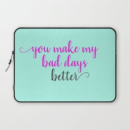 You Make My Bad Days Better Laptop Sleeve