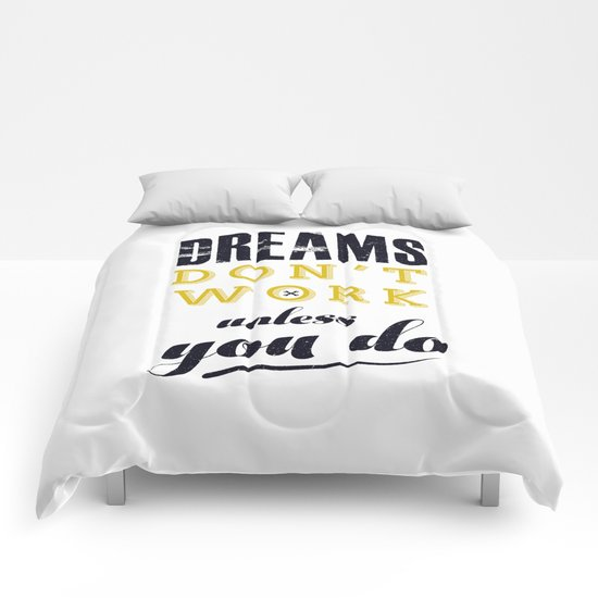 dreams do not work unless you do Comforters