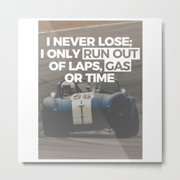 Racer Driver Out Of Laps Gas Time Never Lose Racing Metal Print