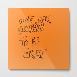 Don't ask permission to be great Metal Print