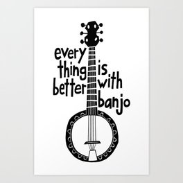 Everything Is Better With Banjo - Graphic Black Art Print