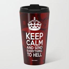 Keep Calm And Send Everything To Hell Travel Mug