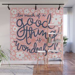 Too Much Of A Good Thing Is Wonderful Wall Mural