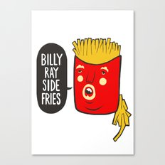 Billy Ray Side Fries Canvas Print