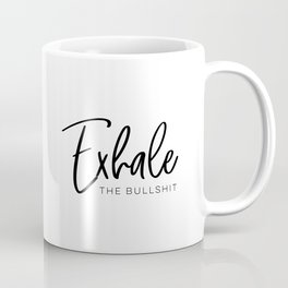 Exhale The Bullshit Coffee Mug